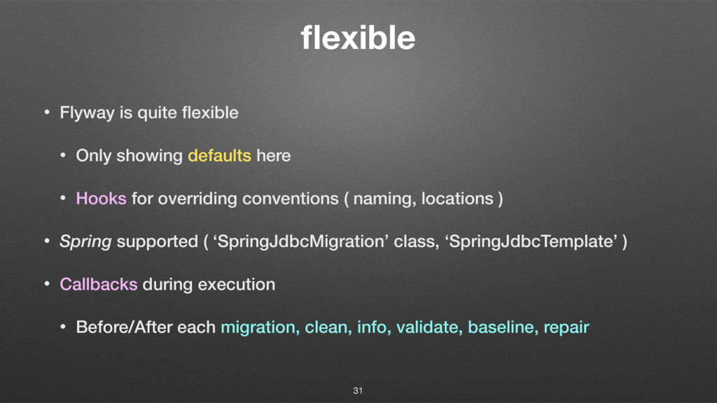 flexible • Flyway is quite flexible • Only showin...