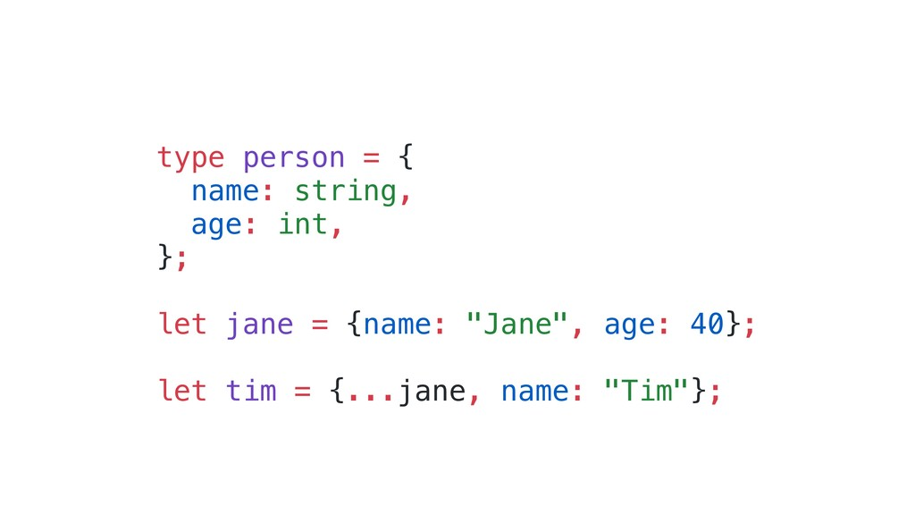 type person = { name: string, age: int, }; let ...