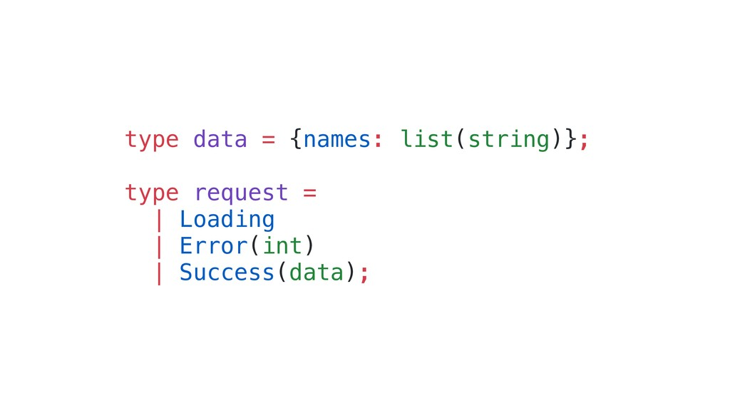 type data = {names: list(string)}; type request...