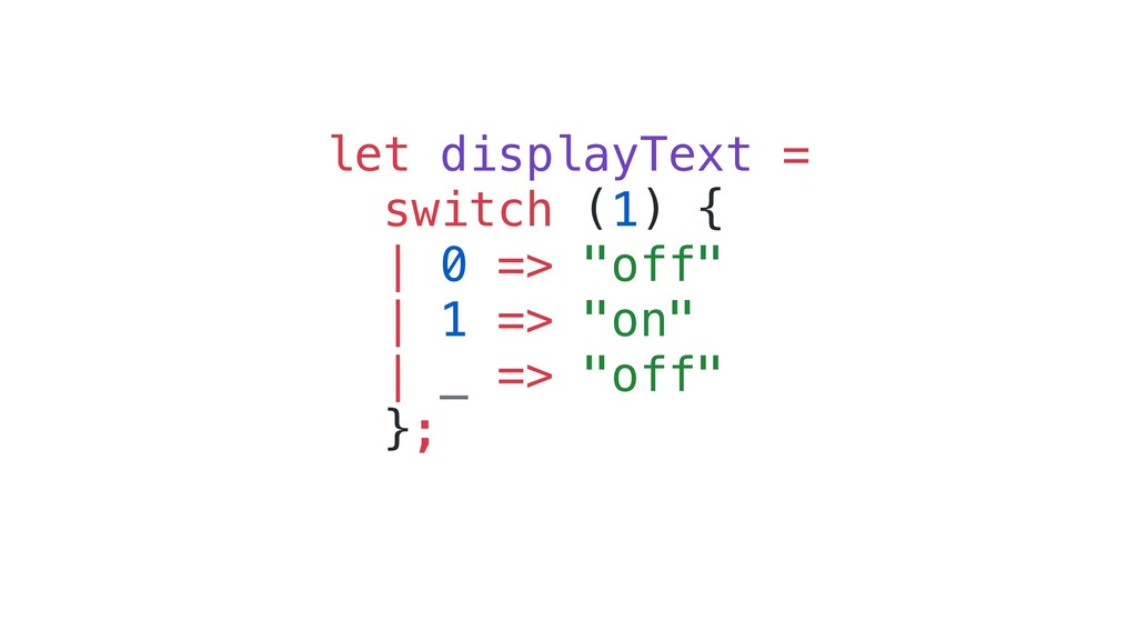 "let displayText = switch (1) { | 0 => ""off"" 
