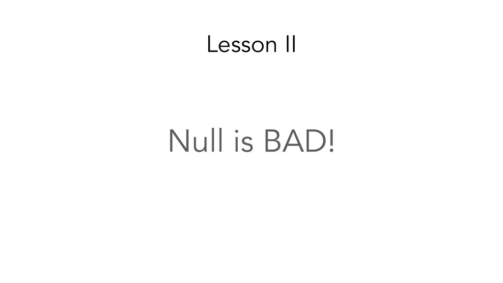 Lesson II Null is BAD!