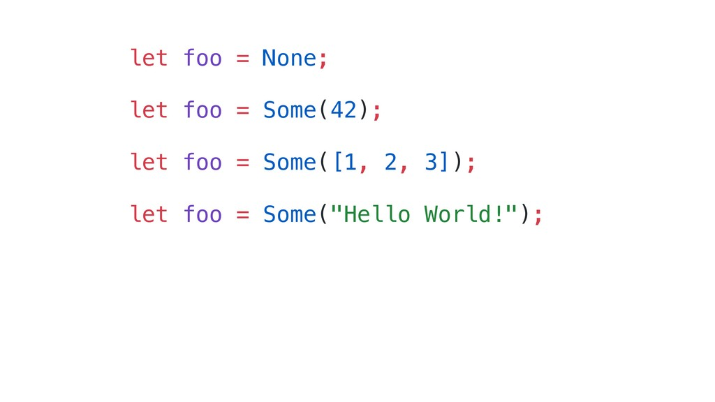 let foo = None; let foo = Some(42); let foo = S...