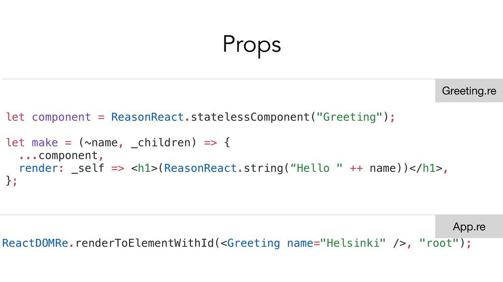 Props let component = ReasonReact.statelessComp...