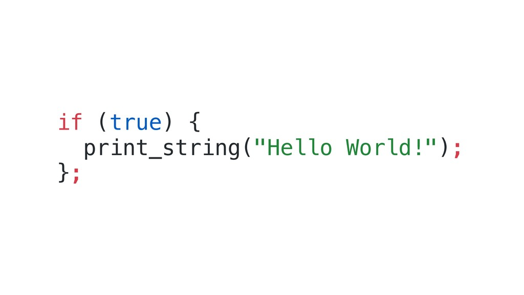 "if (true) { print_string(""Hello World!""); };"
