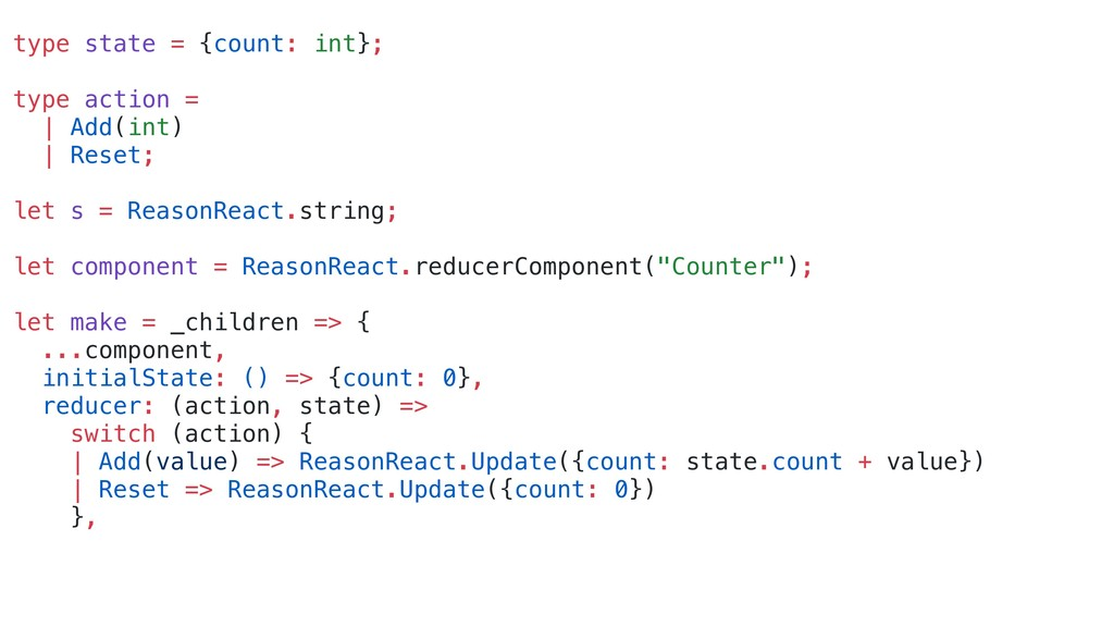type state = {count: int}; type action = | Add(...