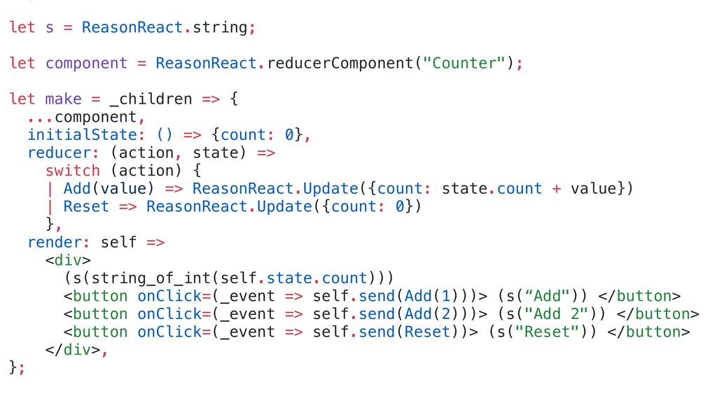 let s = ReasonReact.string; let component = Rea...