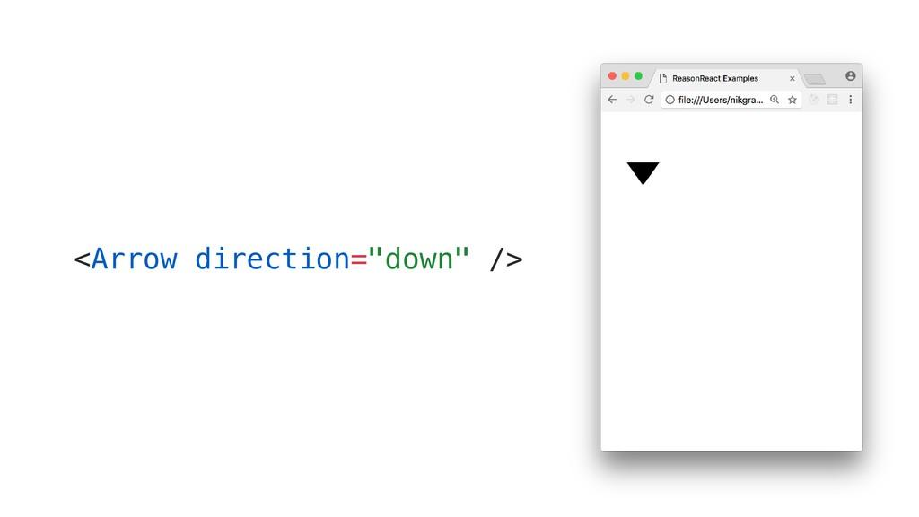 "<Arrow direction=""down"" />"