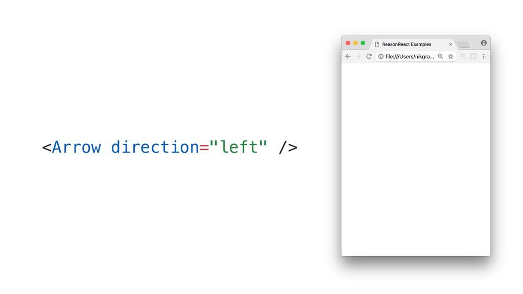 "<Arrow direction=""left"" />"