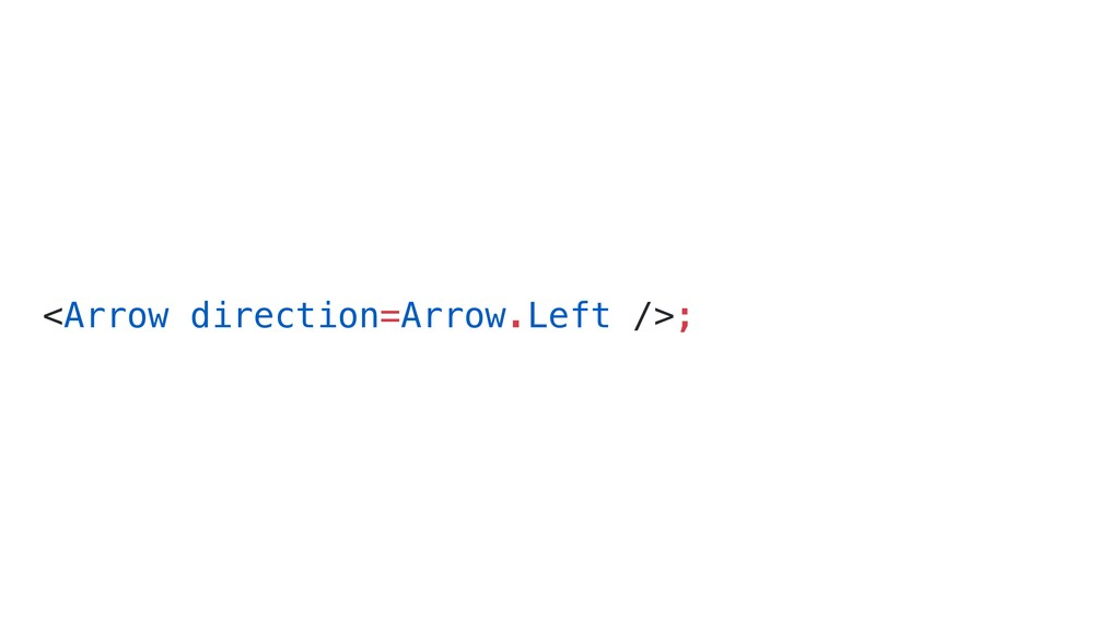 <Arrow direction=Arrow.Left />;