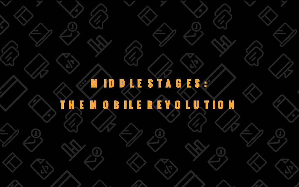 22/69 MIDDLE STAGES: THE MOBILE REVOLUTION