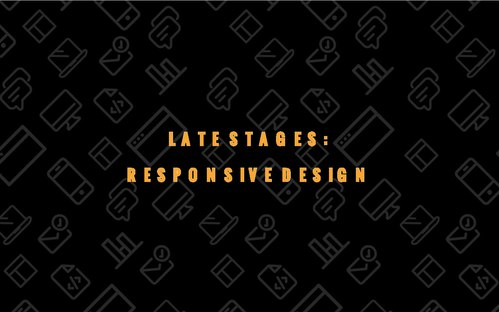32/69 LATE STAGES: RESPONSIVE DESIGN