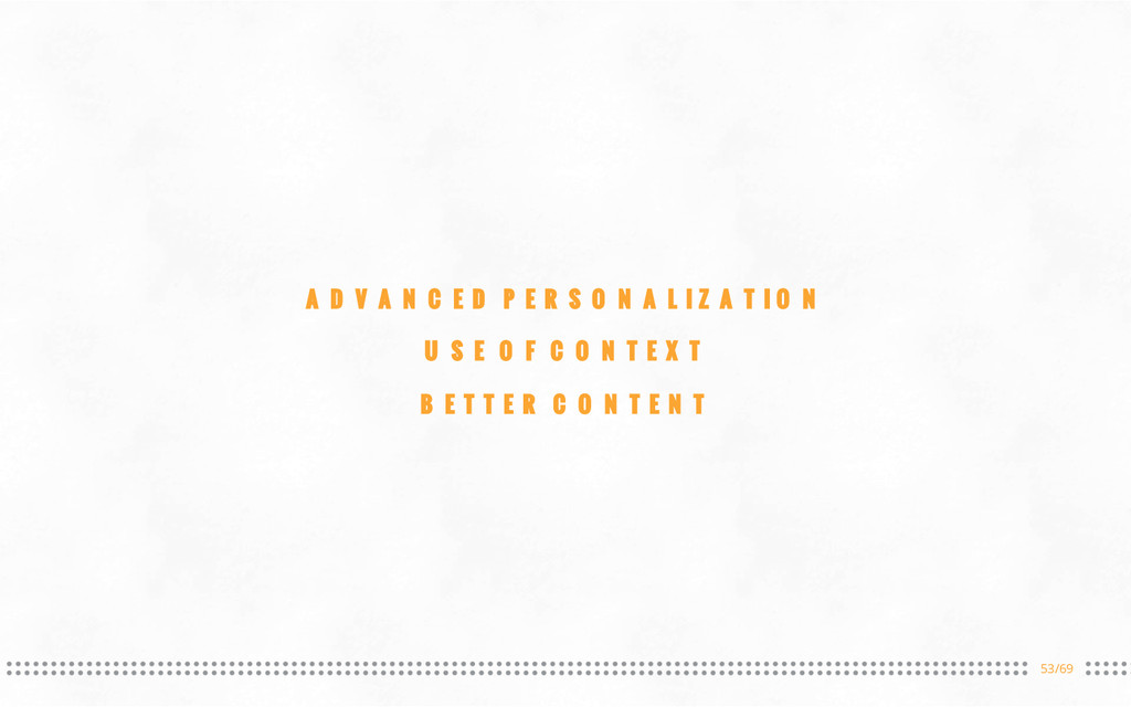 53/69 ADVANCED PERSONALIZATION USE OF CONTEXT B...