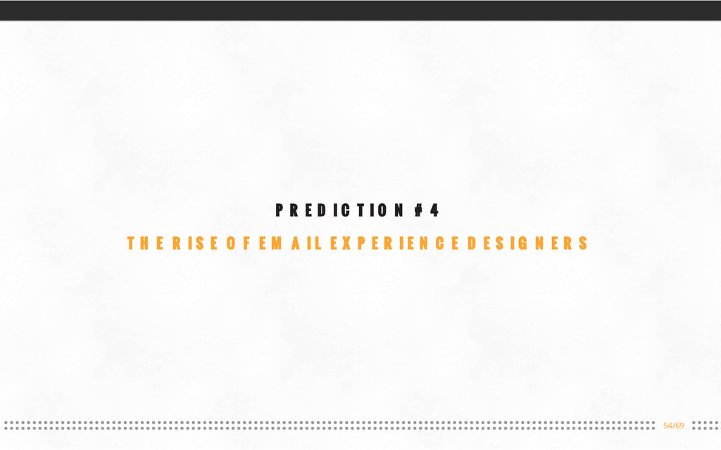 54/69 PREDICTION #4 THE RISE OF EMAIL EXPERIENC...