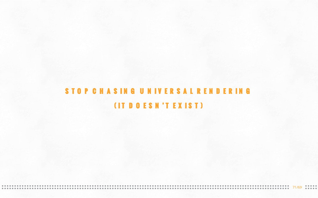 71/69 STOP CHASING UNIVERSAL RENDERING (IT DOES...