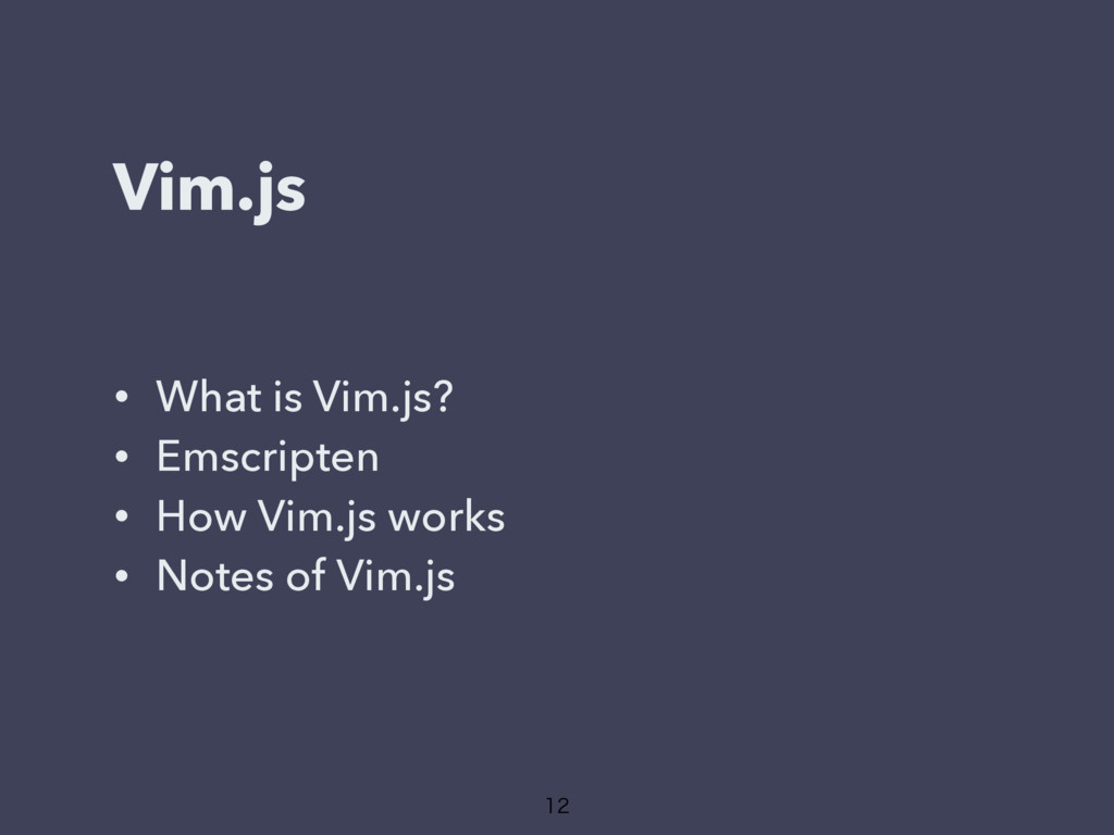 Vim.js • What is Vim.js? • Emscripten • How Vim...