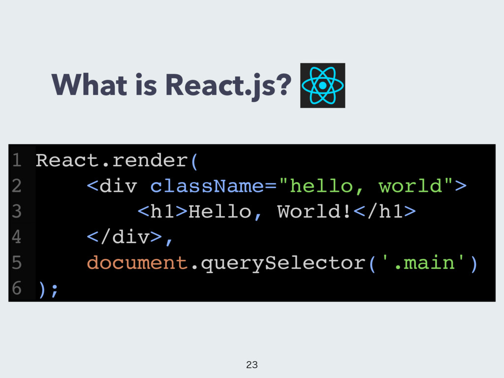What is React.js?  1 React.render( 2 <div cla...