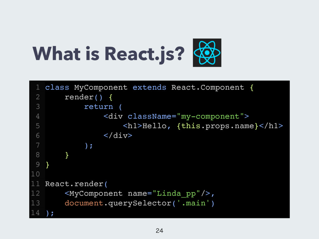 What is React.js?  1 class MyComponent extend...