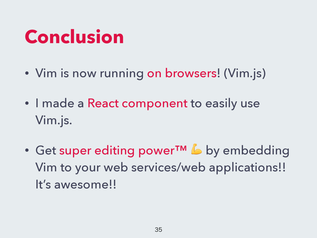 Conclusion • Vim is now running on browsers! (V...