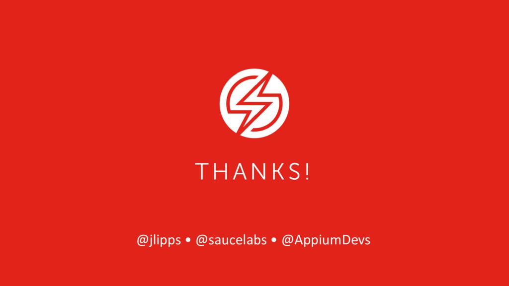 THANKS! @jlipps • @saucelabs • @AppiumDevs