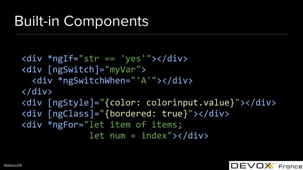 "#DevoxxFR Built-in Components <div *ngIf=""str =..."