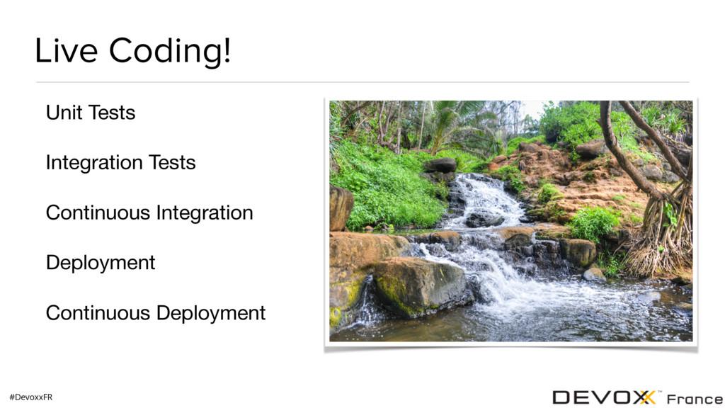 #DevoxxFR Live Coding! Unit Tests  Integration ...