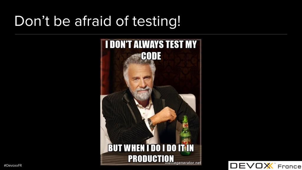 #DevoxxFR Don't be afraid of testing!