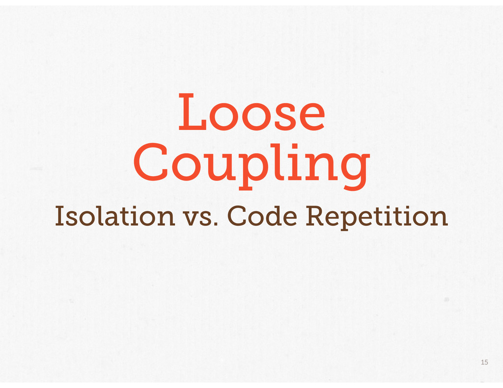 15 Loose Coupling Isolation vs. Code Repetition