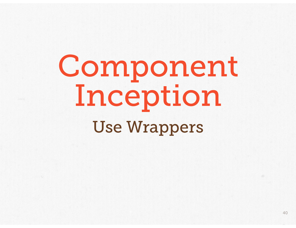 40 Component Inception Use Wrappers