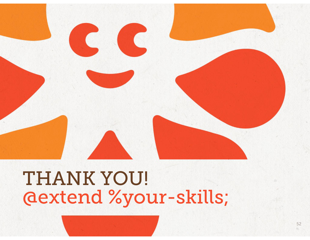 @extend %your-skills; THANK YOU! 52