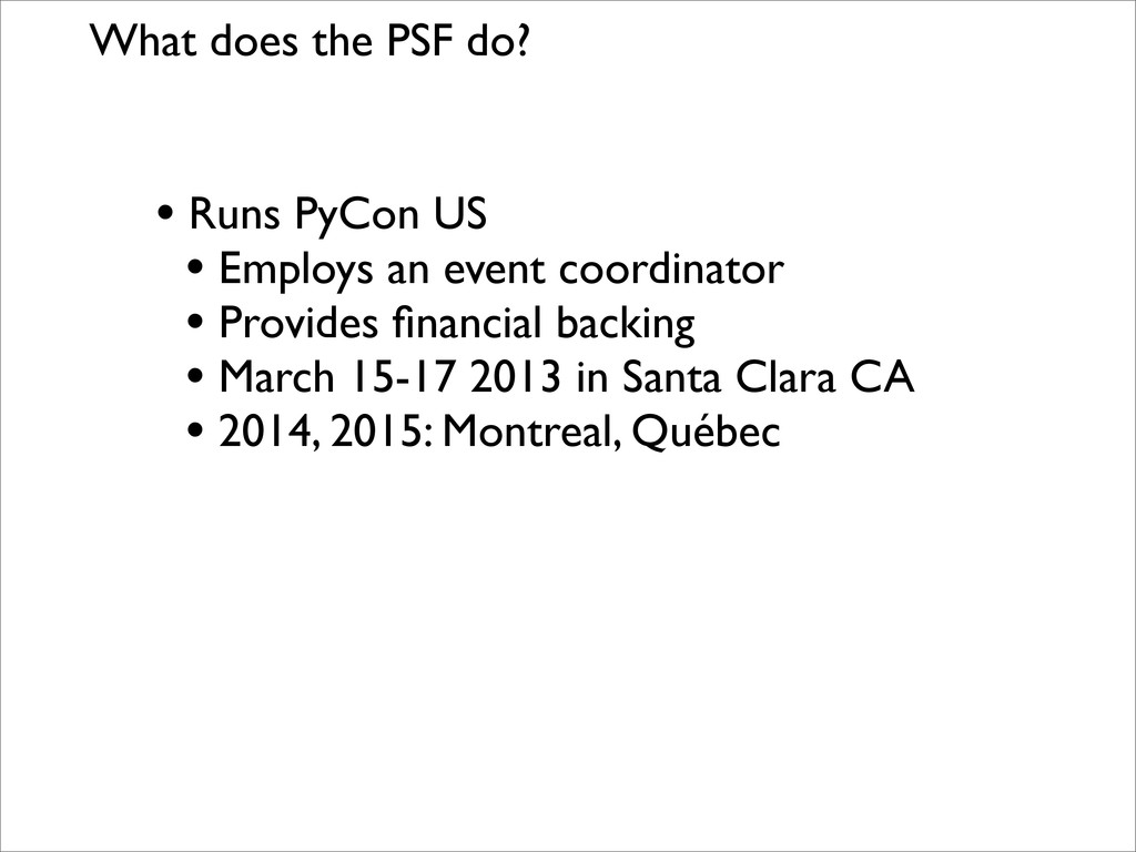 What does the PSF do? • Runs PyCon US • Employs...
