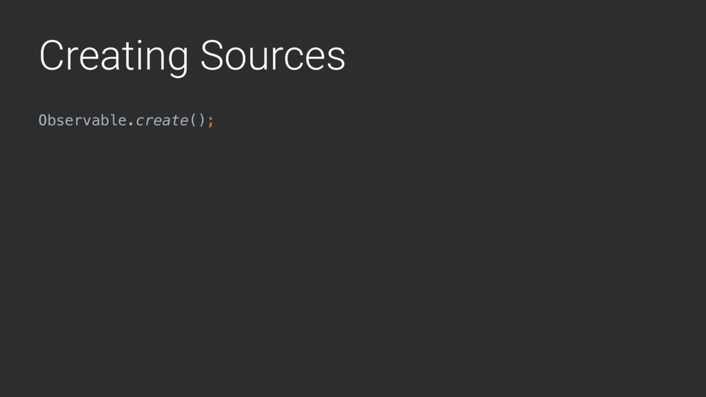 Creating Sources Observable.create();