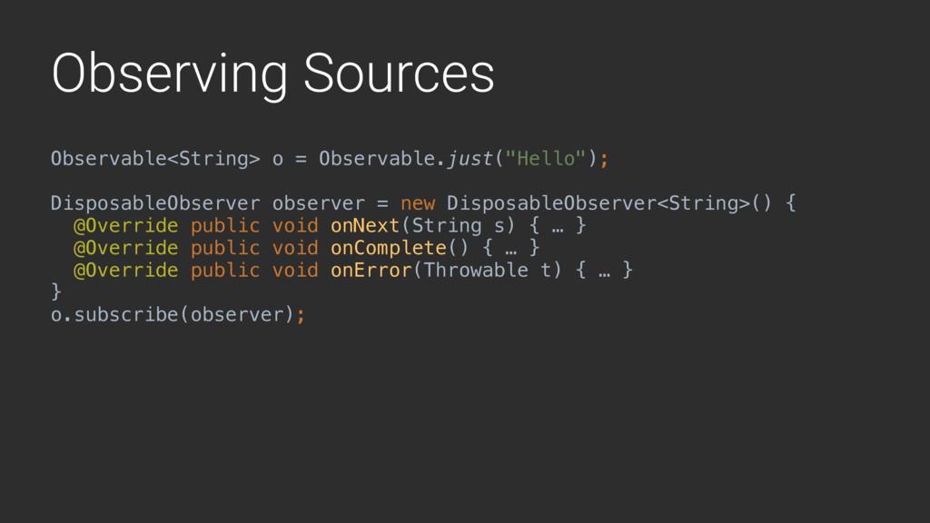 Observing Sources Observable<String> o = Observ...