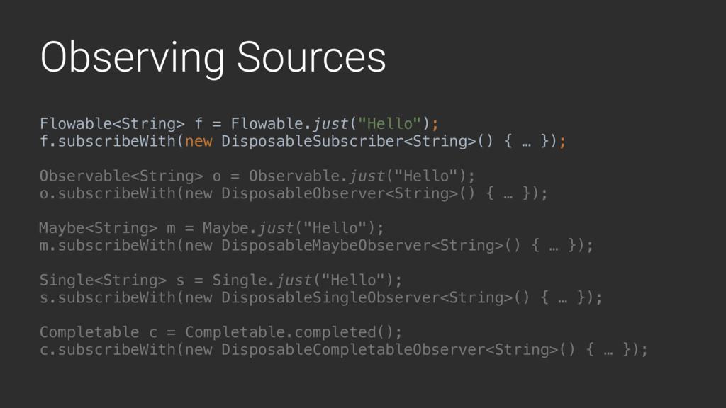 Observing Sources Flowable<String> f = Flowable...
