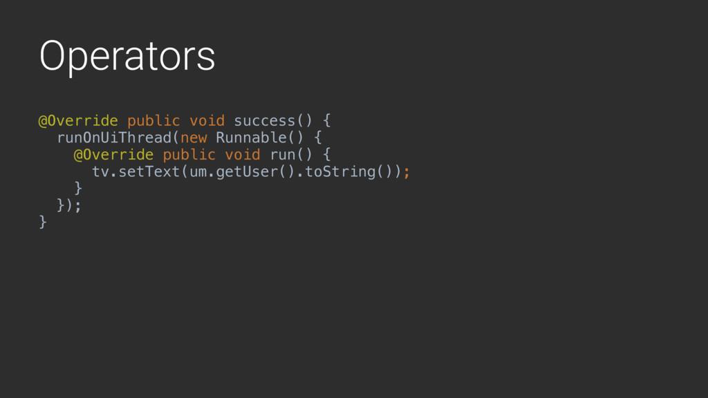 Operators @Override public void success() { run...