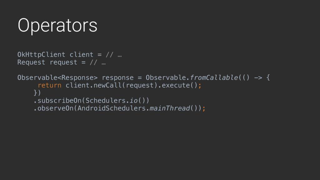 Operators OkHttpClient client = // … Request re...