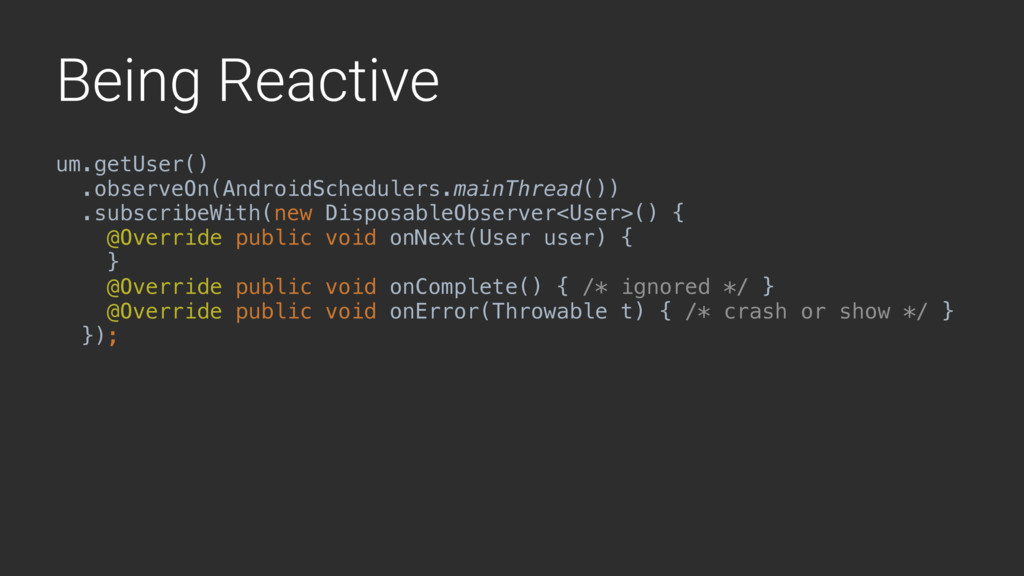 Being Reactive um.getUser() .observeOn(AndroidS...