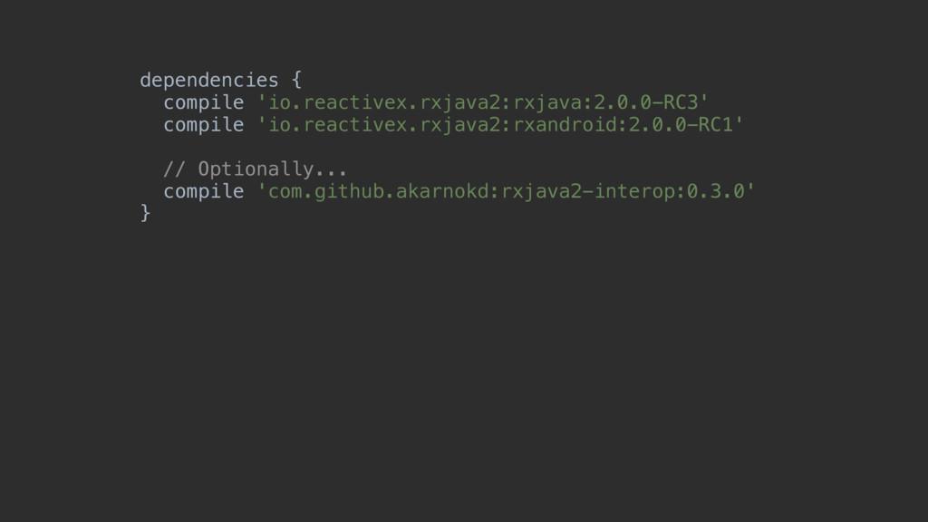 dependencies { compile 'io.reactivex.rxjava2:r...