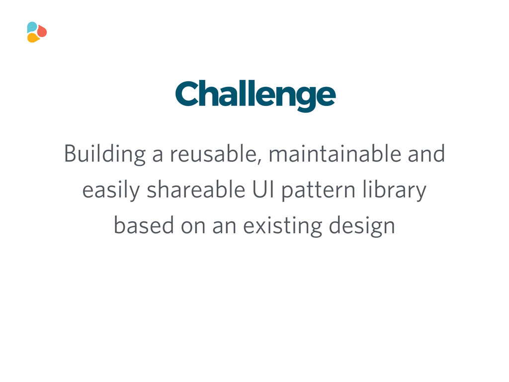 Challenge Building a reusable, maintainable and...