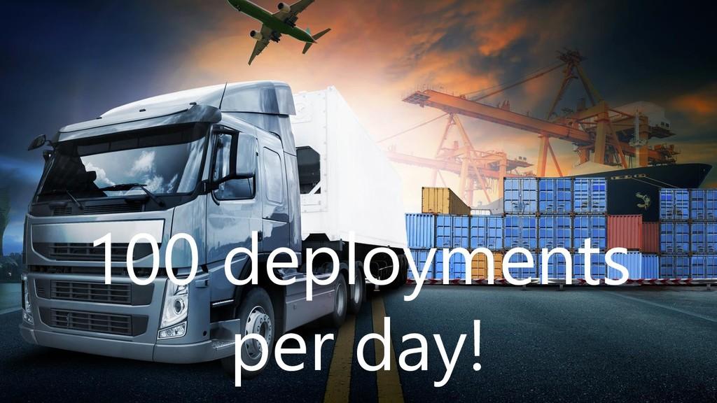 100 deployments per day!