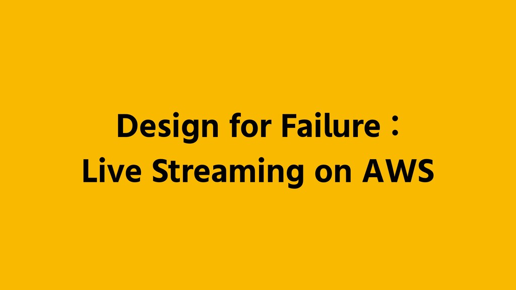 Design for Failure : Live Streaming on AWS