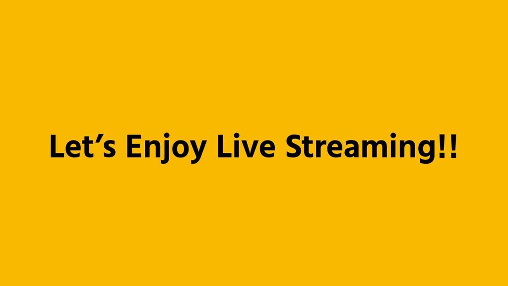 Let's Enjoy Live Streaming!!
