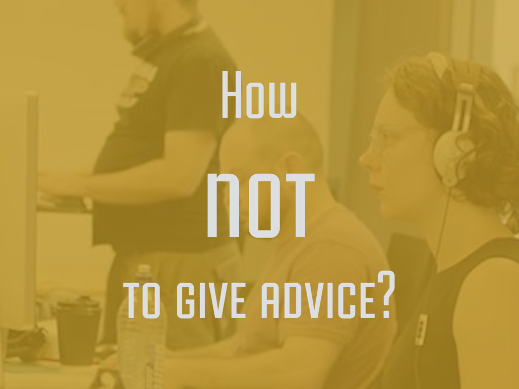 How not to give advice?