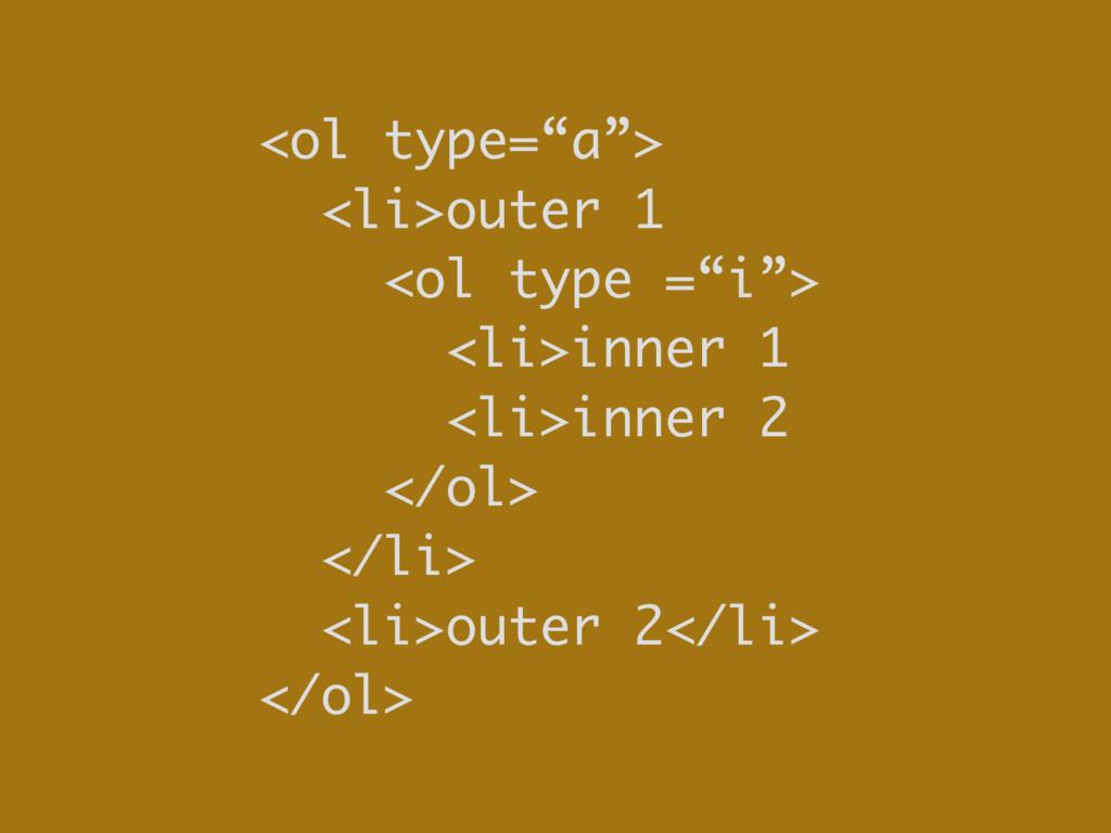 """<ol type=""""a""""> <li>outer 1 <ol type =""""i""""> <li>in..."""