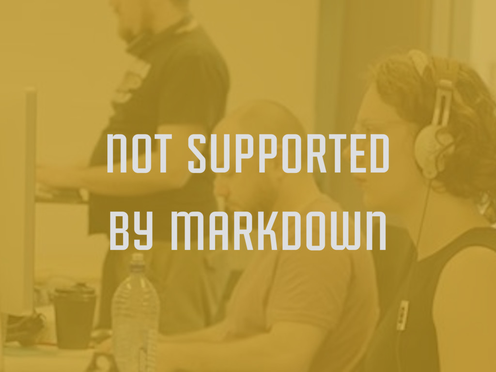 not supported by markdown