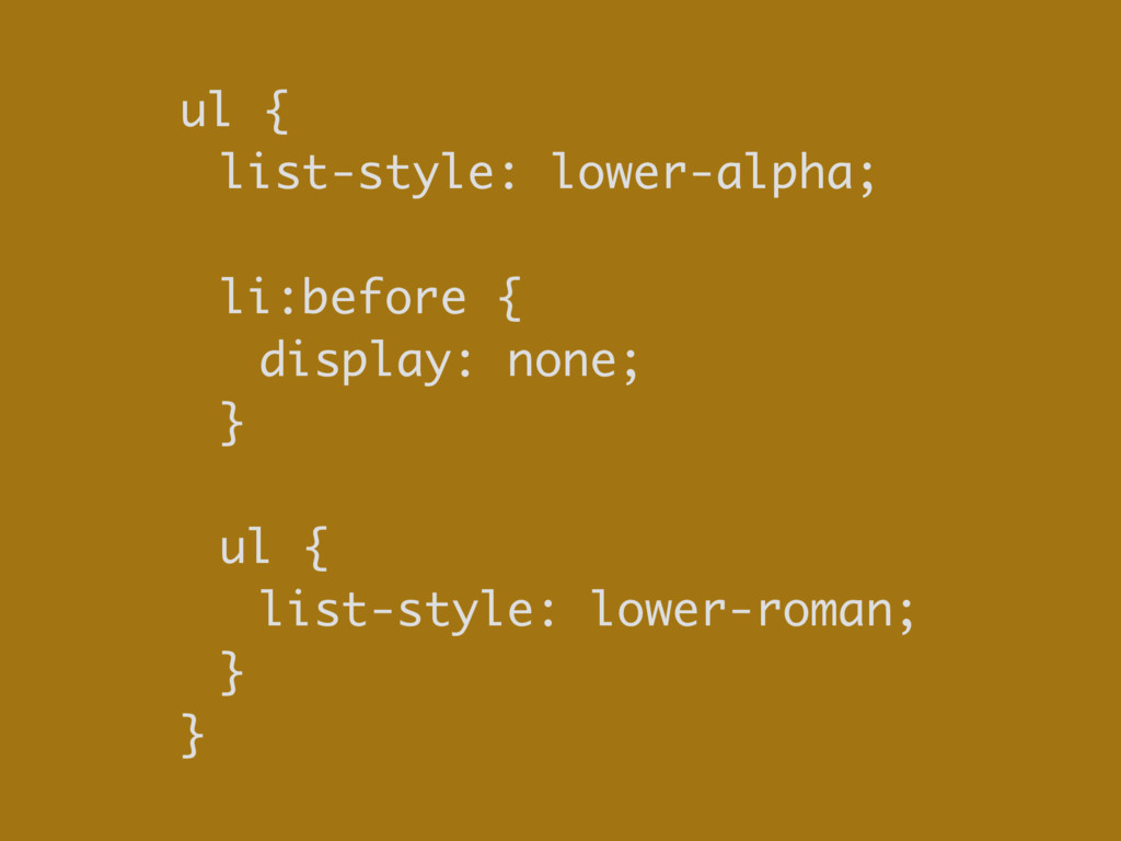 ul { list-style: lower-alpha; li:before { displ...