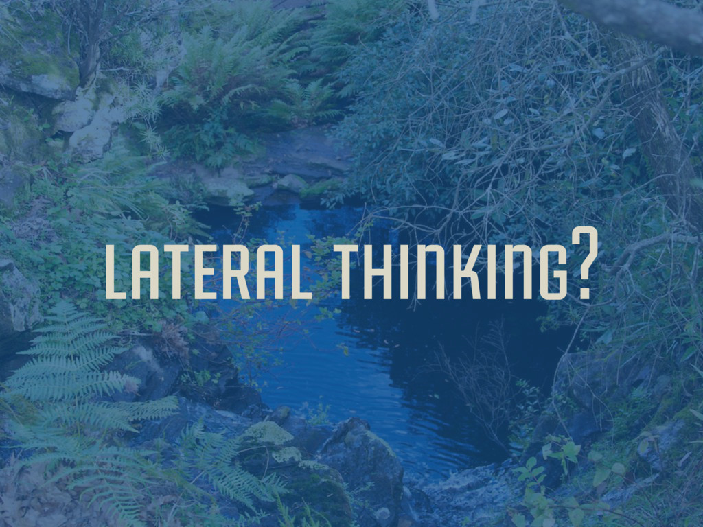 lateral thinking?