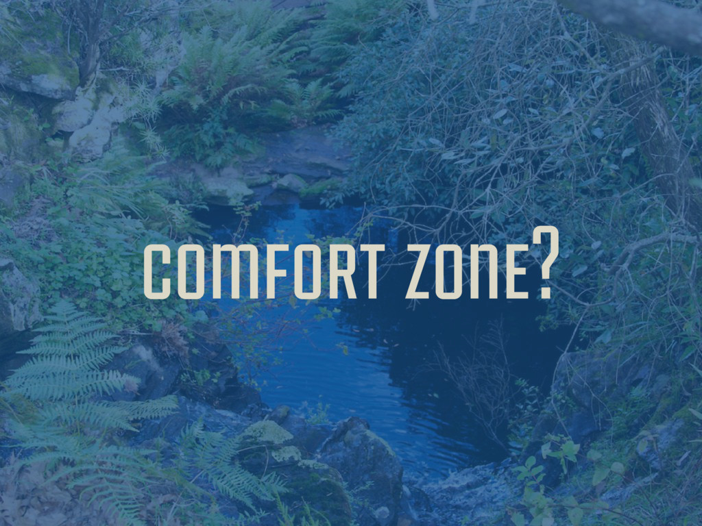 comfort zone?
