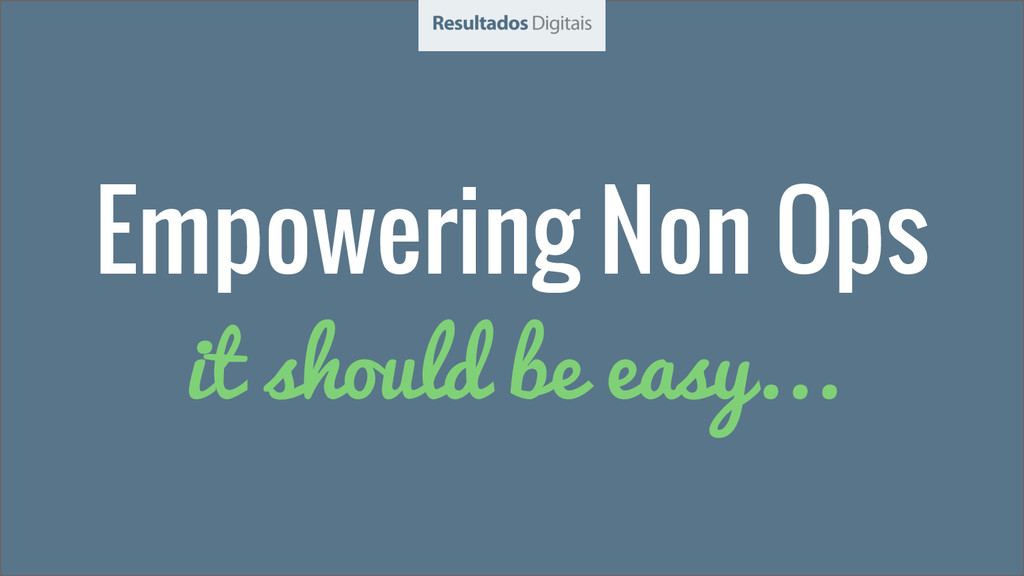 Empowering Non Ops it should be easy...