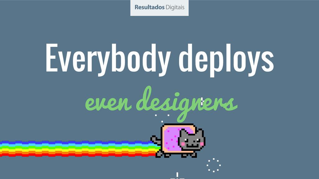 Everybody deploys even designers
