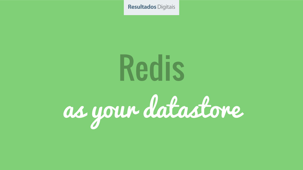 Redis as your datastore